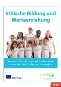 Ethische Bildung und Werteerziehung - Handbuch für Lehrkräfte und Erzieher/innen (www.ethik-unterrichten.de)
